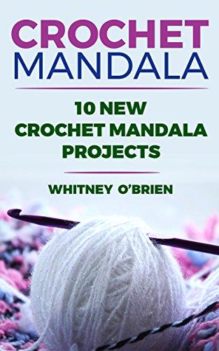 Crochet Mandala: 10 New Crochet Mandala Projects