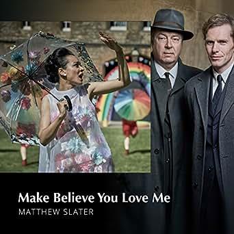 Make Believe You Love Me by Matthew Slater on Amazon Music - Amazon com