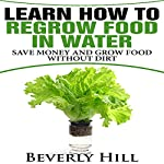 Learn How to Regrow Food in Water: Save Money and Regrow Food in Water Without Dirt | Beverly Hill
