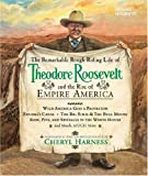The Remarkable Rough-Riding Life of Theodore Roosevelt and the Rise of Empire America, Cheryl Harness, 1426300085