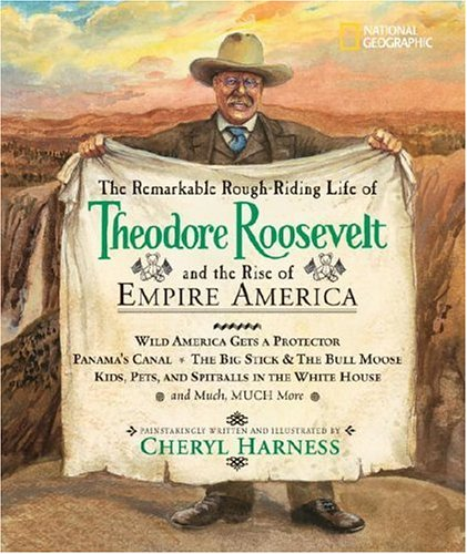The Remarkable Rough-Riding Life Of Theodore Roosevelt And The Rise Of Empire America (Cheryl Harness Histories)