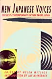 New Japanese Voices : The Best Contemporary Fiction from Japan, Helen Mitsios, 0871134268