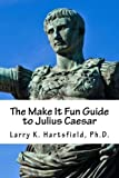 img - for The Make It Fun Guide to Julius Caesar (The Make It Fun Series) (Volume 4) by Larry K Hartsfield Ph.D. (2015-09-29) book / textbook / text book