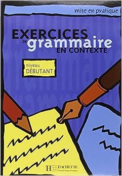 Descargar Epub Gratis Exercices En Contexte Grammaire. Débutant. Livre De L'élève. Per Le Scuole Superiori: Niveau Debutant: Livre De L'eleve Tome 1