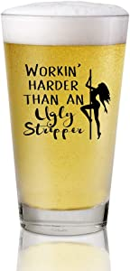 Funny Gifts for Men, Working' Harder Than An Ugly Stripper 16 oz Beer Glass, Best Craft Beers Mug, Funny Sarcastic Christmas Birthday Gift,Perfect Idea For Office Coworker and Best Friend
