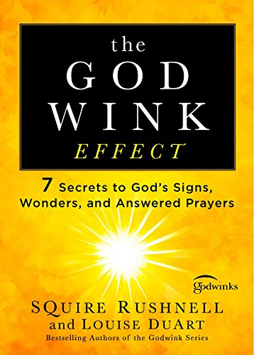 (The Godwink Effect: 7 Secrets to God's Signs, Wonders, and Answered Prayers (The Godwink Series Book 4))