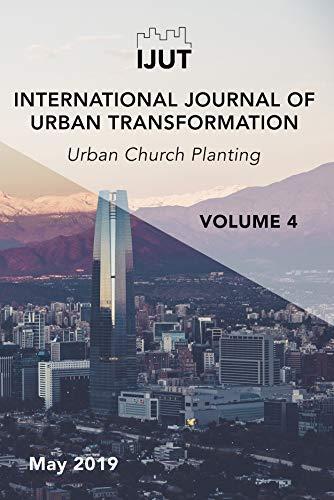 International Journal of Urban Transformation: Urban Church Planting (IJUT Book 4)