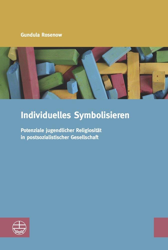 Individuelles Symbolisieren: Zugänge zu Religion im Kontext von Konfessionslosigkeit (Studien zur Religiösen Bildung (StRB), Band 12)