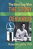 The Ideal Gay Man : The Story of Der Kreis, Hubert Kennedy, 0789006898