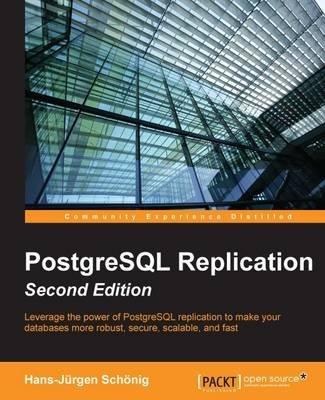[(PostgreSQL Replication)] [By (author) Hans-Jurgen Schonig] published on (July, 2015)