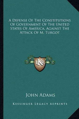 A Defense Of The Constitutions Of Government Of The United States Of America, Against The Attack Of M. Turgot PDF