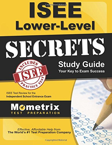 ISEE Lower Level Secrets Study Guide: ISEE Test Review for the Independent School Entrance Exam (Mometrix Secrets Study Guides)