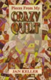 Pieces from My Crazy Quilt, Jan Keller, 1889579009