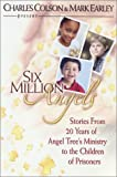 Six Million Angels, Charles Colson, Mark Earley, 1569553874