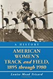 American Women's Track and Field, 1895-1980, Louise Mead Tricard, 0786438932