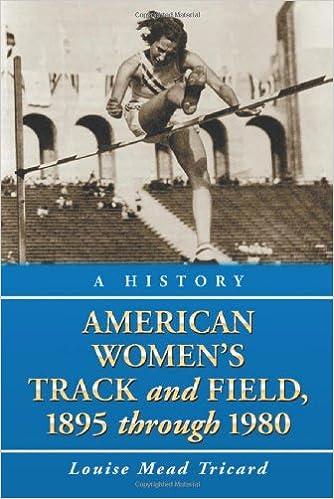 Read online American Women's Track and Field, 1895-1980: A History, 2 Volume Set PDF, azw (Kindle), ePub