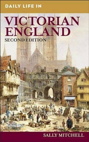 Daily Life in Victorian England, 2nd Edition