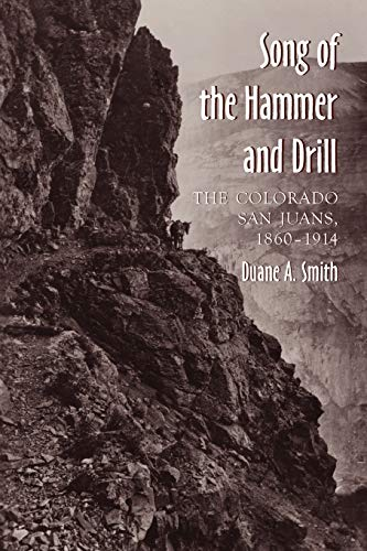 The Song of the Hammer and Drill: The Colorado San Juans, 1860-1914