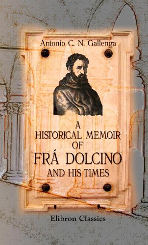 A Historical Memoir of Frá Dolcino and His Times: Being an Account of a General Struggle for Ecclesiastical Reform, etc.