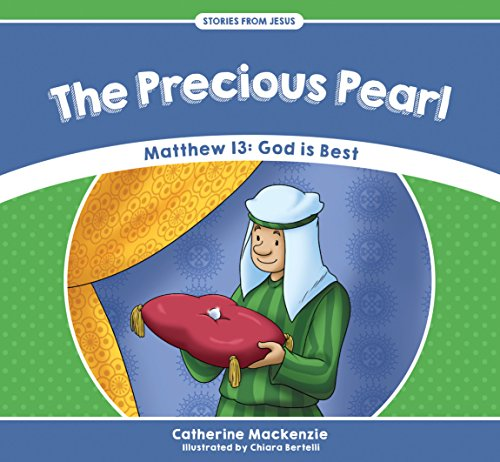 The Precious Pearl: Matthew 13 - God is Best (Stories from Jesus)