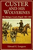 Custer and His Wolverines, Edward G. Longacre, 093828987X