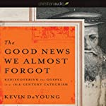 The Good News We Almost Forgot: Rediscovering the Gospel in a 16th Century Catechism | Kevin DeYoung