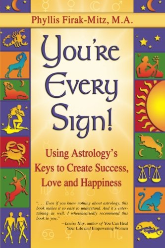 You're Every Sign!: Using Astrology's Keys to Create Success, Love and Happiness ()