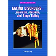 Eating Disorders -- Anorexia, Bulimia, and Binge Eating