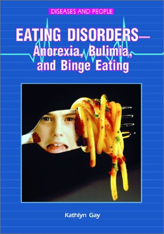 Eating Disorders-Anorexia, Bulimia, and Binge Eating (Diseases and People) ebook