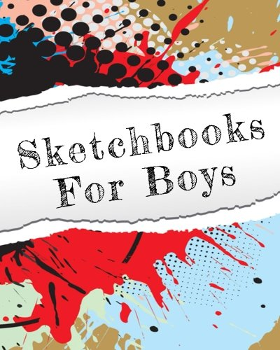 """Sketchbooks For Boys: Blank Journals To Write In, Doodle In, Draw In Or Sketch In, 8"""" X 10"""", 150 Unlined Blank Pages (Blank Notebook & Diary)"""