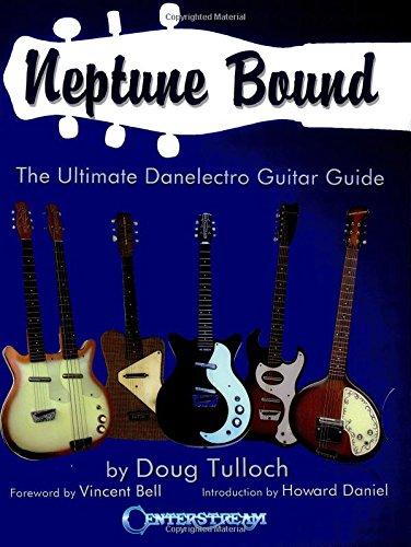 Neptune Bound: The Ultimate Danelectro Guitar Guide ebook