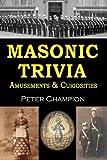 Masonic Trivia Amusements & Curiosities by Peter Champion (2011-11-09)