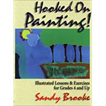 Hooked on Painting: Illustrated Lessons & Exercises for Grades 4 and Up