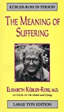 Meaning of Suffering, Elisabeth Kubler-Ross, 1886449244