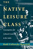 img - for The Native Leisure Class: Consumption and Cultural Creativity in the Andes book / textbook / text book