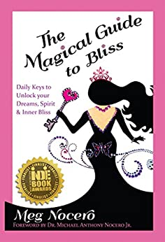 The Magical Guide to Bliss: Daily Keys to Unlock Your Dreams, Spirit & Inner Bliss by [Nocero, Meg]