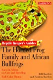 Horned Frog Family and the African Bullfrogs, The (Reptile Keeper's Guides)