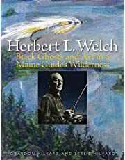 Herbert L. Welch: Black Ghosts and Art in a Maine Guide's Wilderness