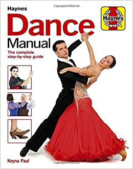6a297b715 Dance Manual  The Complete Step-By-Step Guide to Dance (Haynes ...