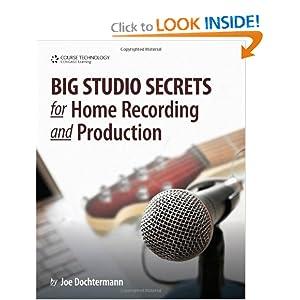 Big Studio Secrets for Home Recording and Production Joe Dochtermann