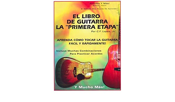 El Libro De La Guitarra De La Primera Etapa: Chris Lopez: 9780966771978: Amazon.com: Books