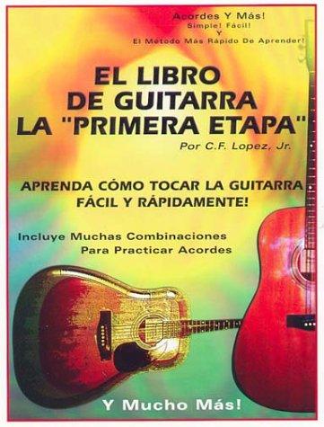 El Libro De La Guitarra De La Primera Etapa: Chris Lopez: 9780966771978: Amazon.com: Books