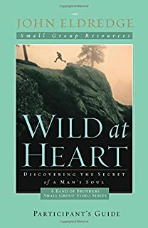 wild at heart field manual a personal guide to discover the secret rh amazon com John Eldredge Wild at Heart wild at heart book field manual