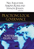 Practicing Local Governance : Northern Perspectives, Røiseland, Asbjørn, 1604568038