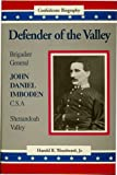 Defender of the Valley : Brigadier General John Daniel Imboden, C.S.A. (Confederate Biography)