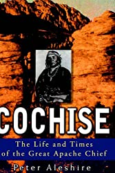 Cochise: The Life and Times of the Great Apache Chief (History)