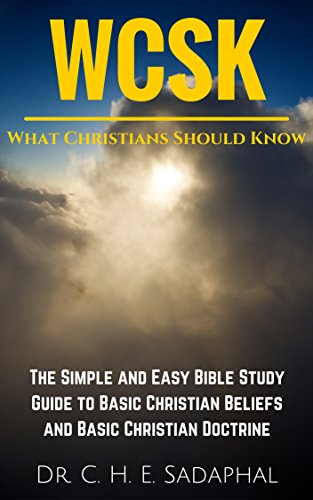 What Christians Should Know (WCSK): The Simple and Easy Bible Study Guide to Basic Christian Beliefs and Basic Christian Doctrine