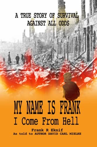 Download My Name is Frank, I Come From Hell: A True Story of Survival Against All Odds pdf