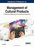 Handbook of Research on Management of Cultural Products : E-Relationship Marketing and Accessibility Perspectives, Lucia Aiello, 1466650079