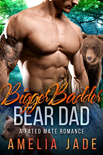 Bigger Badder Bear Dad: A Fated Mate Romance by [Jade, Amelia]